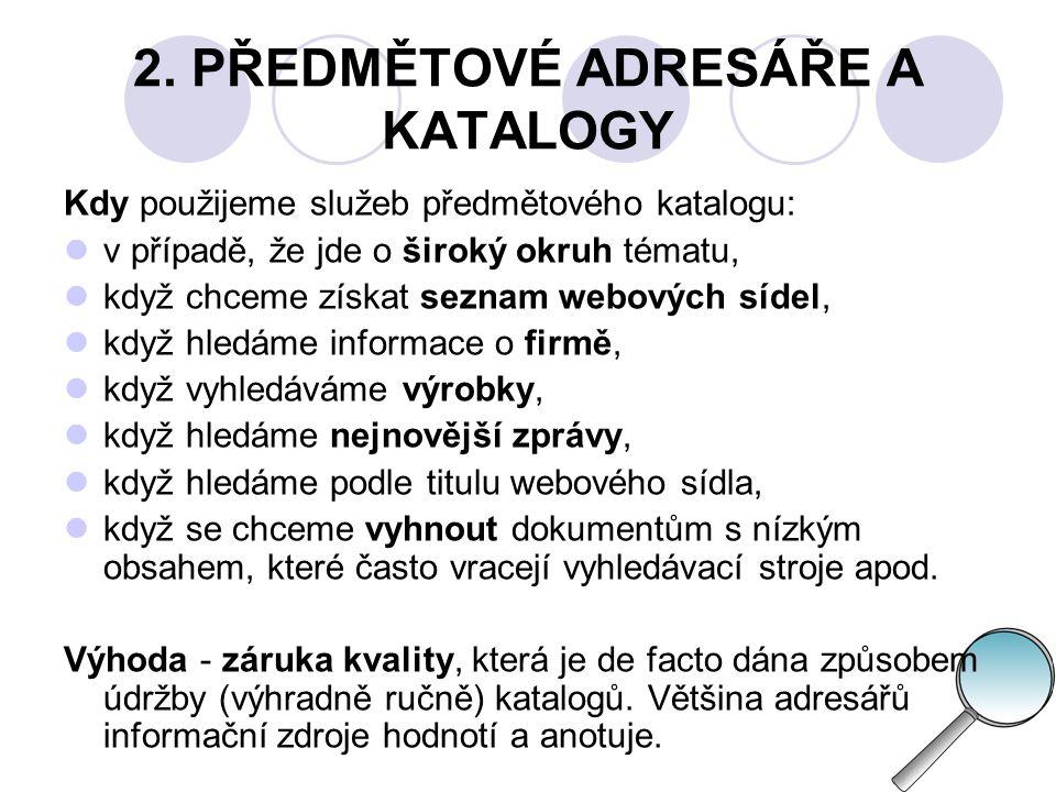 2.PŘEDMĚTOVÉ ADRESÁŘE A KATALOGY Předmětové katalogy s celosvětovou působností:  Yahoo.