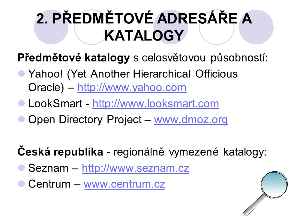 2. PŘEDMĚTOVÉ ADRESÁŘE A KATALOGY Předmětové katalogy s celosvětovou působností:  Yahoo! (Yet Another Hierarchical Officious Oracle) – http://www.yah
