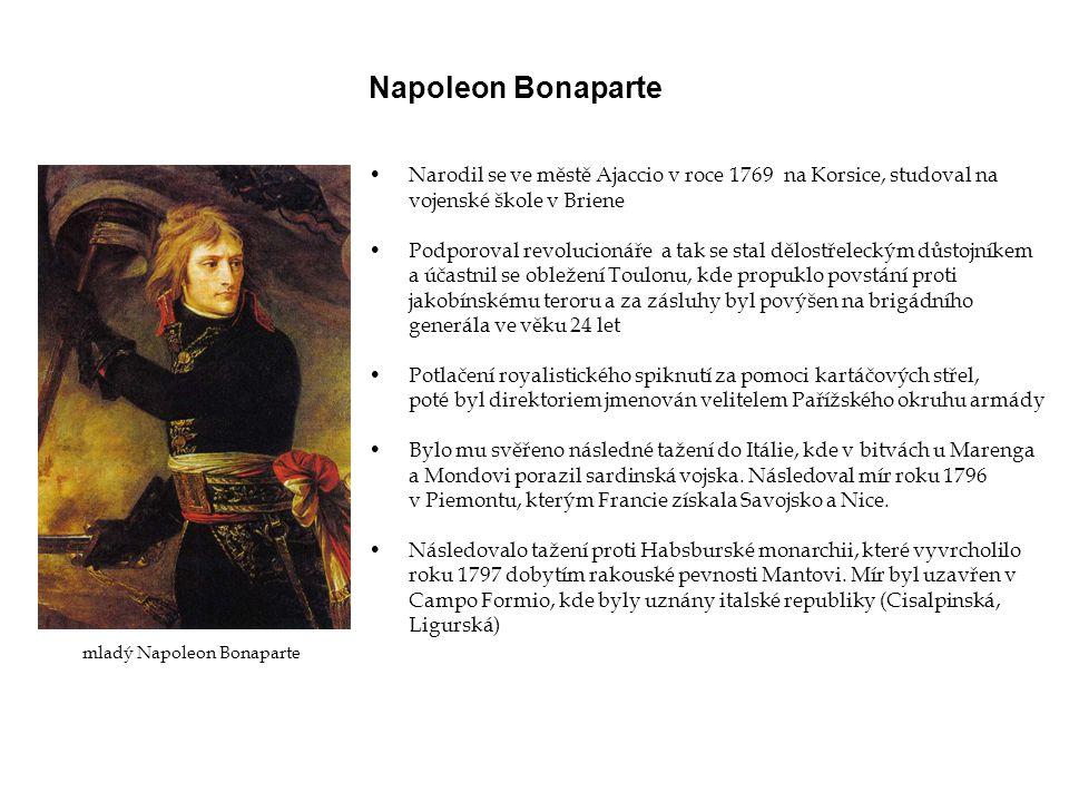 •Narodil se ve městě Ajaccio v roce 1769 na Korsice, studoval na vojenské škole v Briene •Podporoval revolucionáře a tak se stal dělostřeleckým důstoj