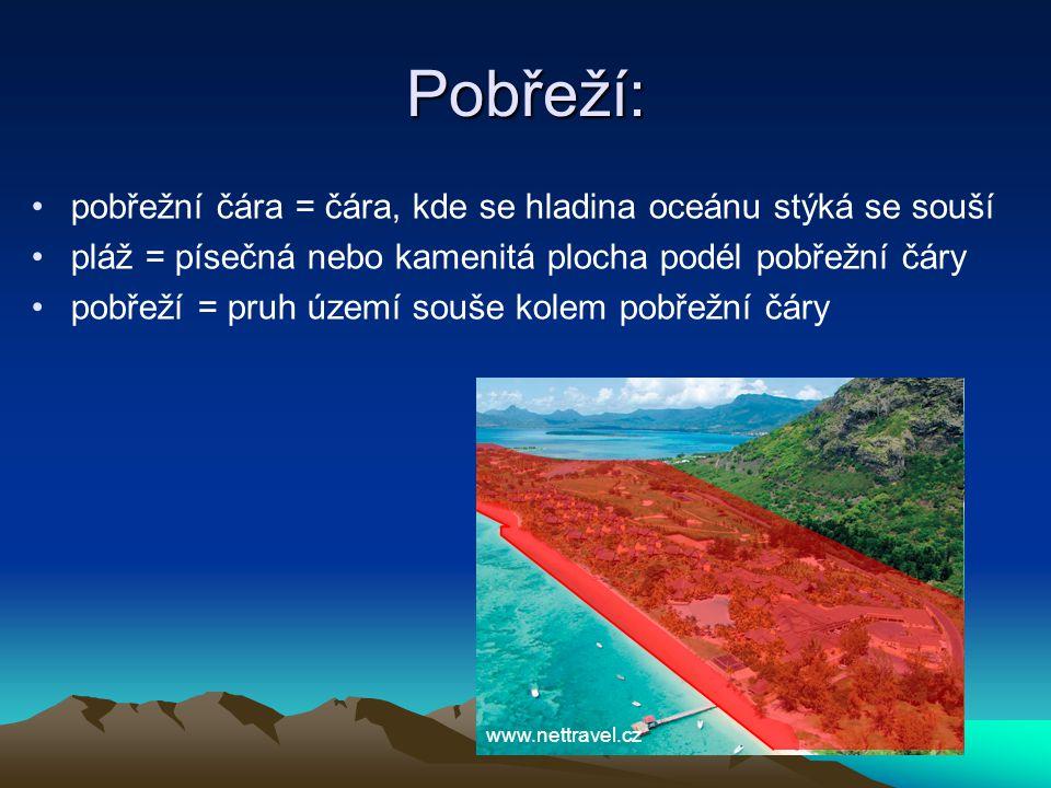 Pobřeží: •pobřežní čára = čára, kde se hladina oceánu stýká se souší •pláž = písečná nebo kamenitá plocha podél pobřežní čáry •pobřeží = pruh území souše kolem pobřežní čáry www.nettravel.cz