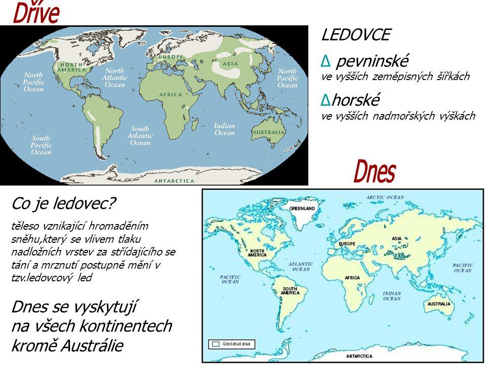 LEDOVCE ∆ pevninské ve vyšších zeměpisných šířkách ∆horské ve vyšších nadmořských výškách Co je ledovec.