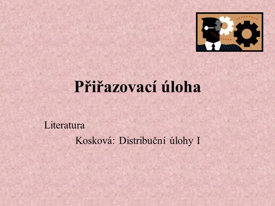 Přiřazovací úloha Literatura Kosková: Distribuční úlohy I
