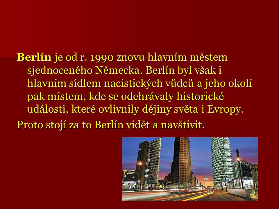 Berlín je od r. 1990 znovu hlavním městem sjednoceného Německa. Berlín byl však i hlavním sídlem nacistických vůdců a jeho okolí pak místem, kde se od