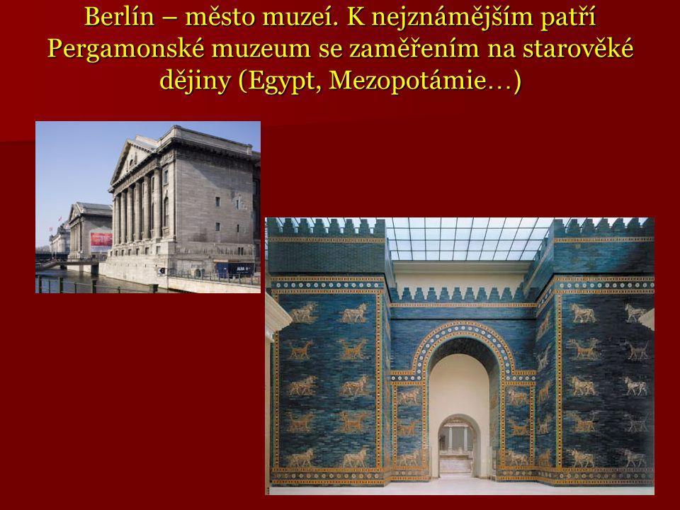 Berlín – město muzeí. K nejznámějším patří Pergamonské muzeum se zaměřením na starověké dějiny (Egypt, Mezopotámie …)