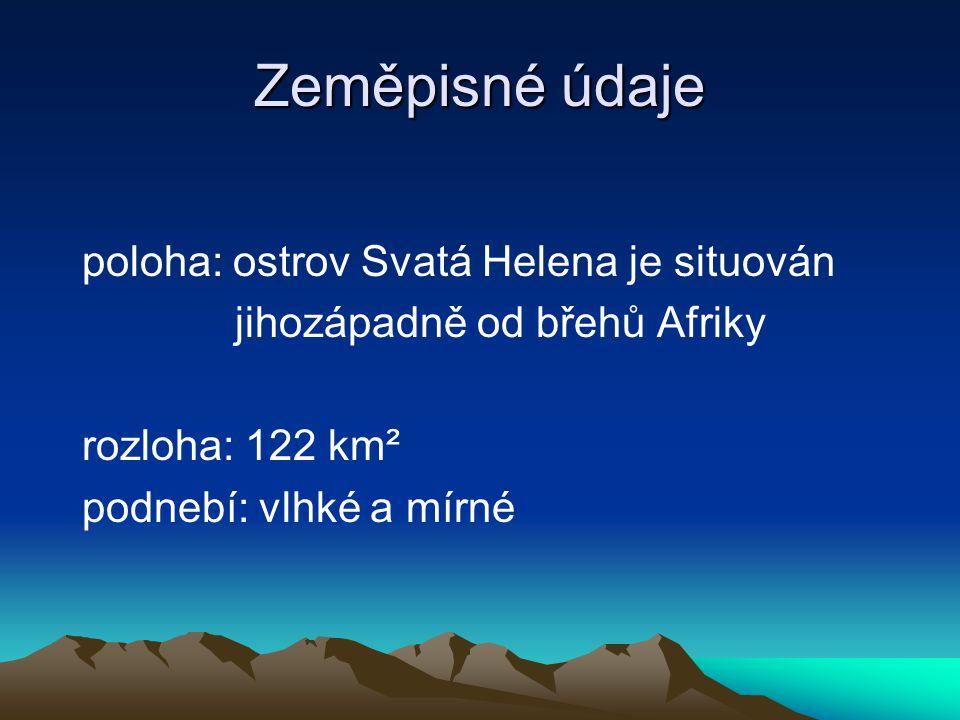 Zeměpisné údaje poloha: ostrov Svatá Helena je situován jihozápadně od břehů Afriky rozloha: 122 km² podnebí: vlhké a mírné
