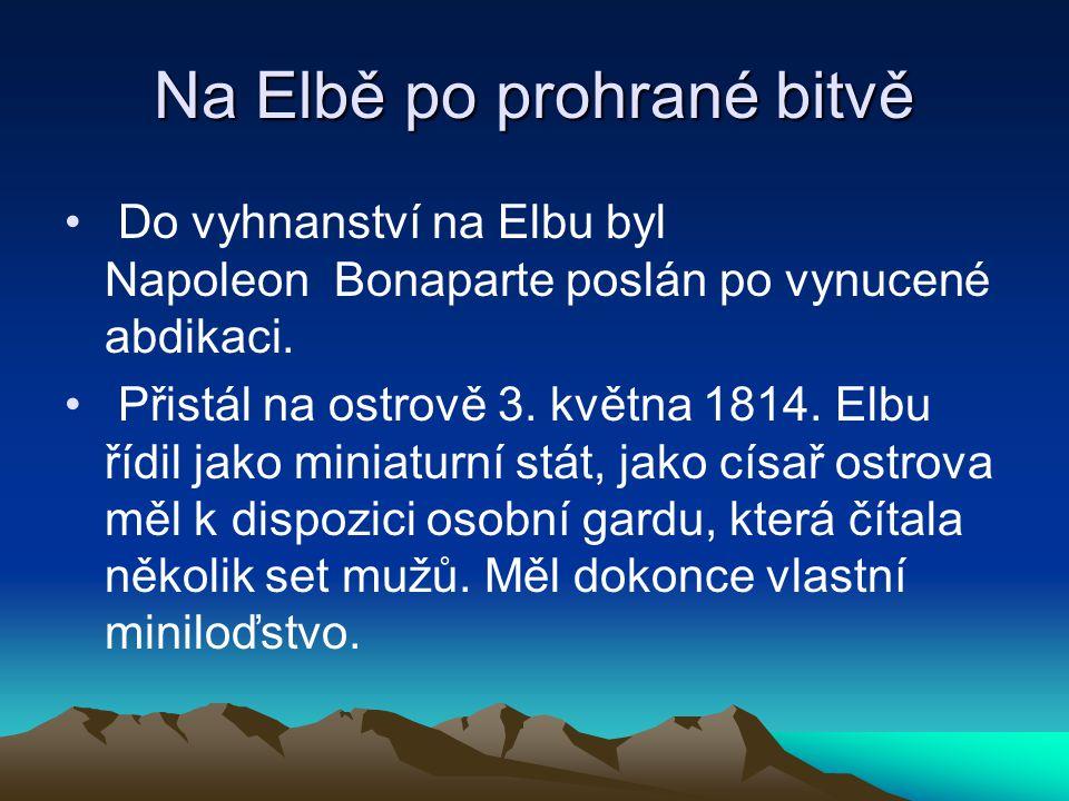 Na Elbě po prohrané bitvě • Do vyhnanství na Elbu byl Napoleon Bonaparte poslán po vynucené abdikaci.