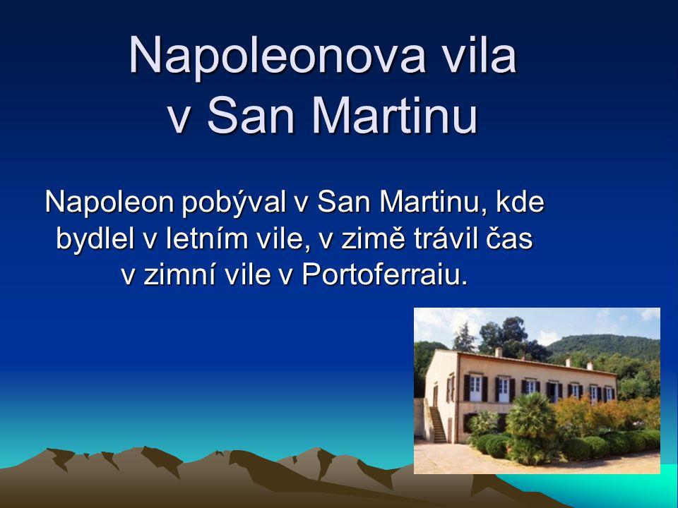 Napoleonova vila v San Martinu Napoleon pobýval v San Martinu, kde bydlel v letním vile, v zimě trávil čas v zimní vile v Portoferraiu.