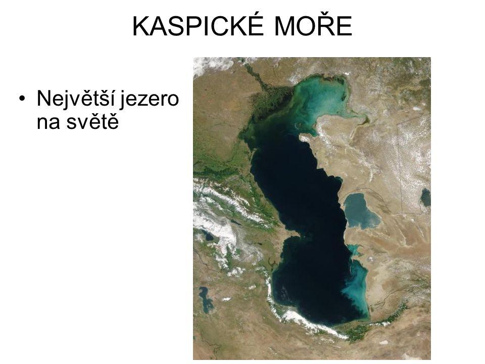 KASPICKÉ MOŘE •Největší jezero na světě
