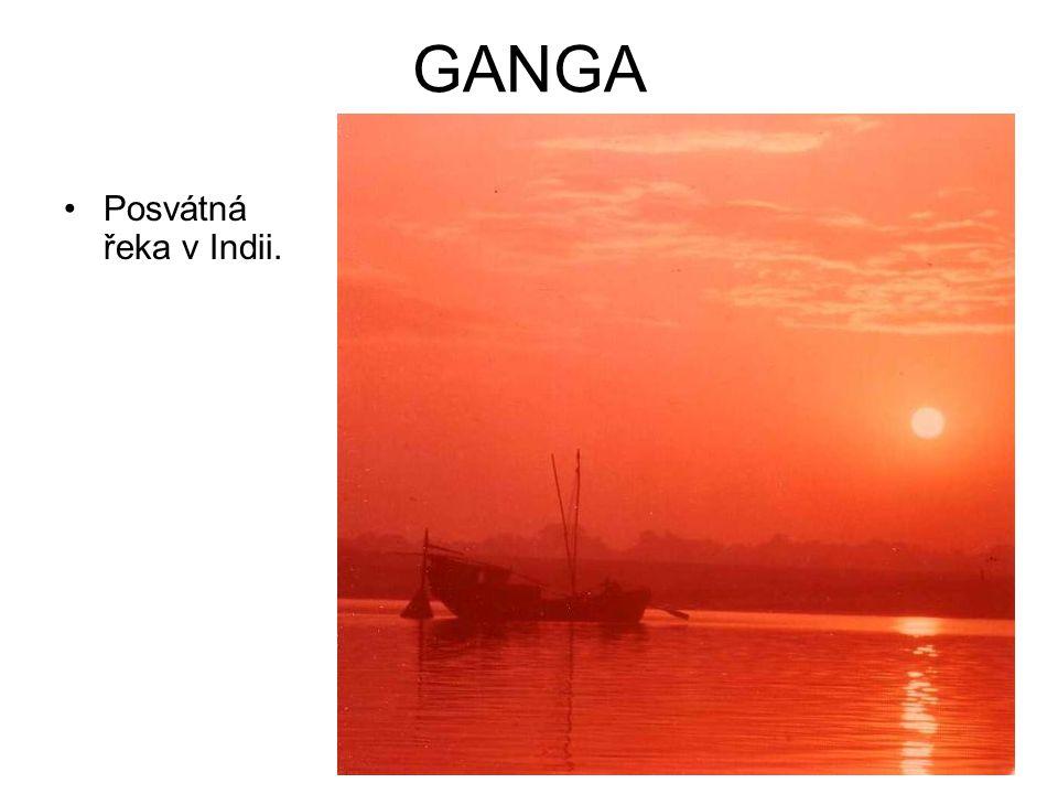 GANGA •Posvátná řeka v Indii.