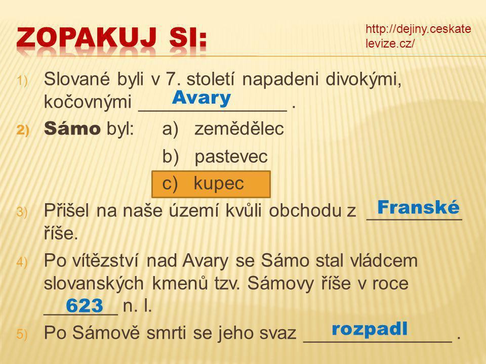 1) Slované byli v 7.století napadeni divokými, kočovnými ______________.