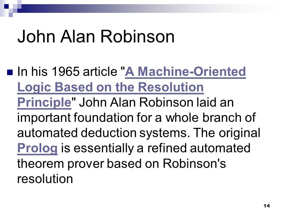 14 John Alan Robinson  In his 1965 article