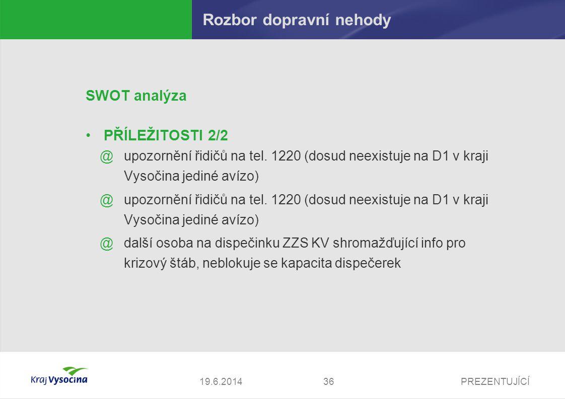 PREZENTUJÍCÍ3719.6.2014 Rozbor dopravní nehody OPATŘENÍ 1/3  je třeba zajistit hlášení v cizích jazycích, spolupráce s rozhlasovými stanicemi  nákup radiostanice MATRA pro ZZS KV (nutnost 2.