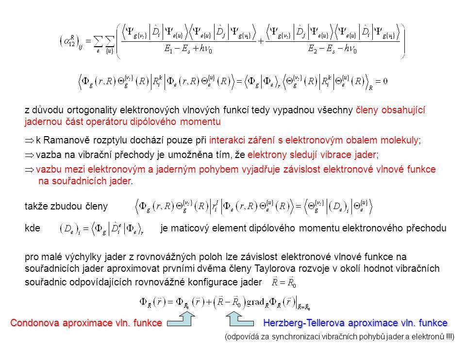 kde je maticový element dipólového momentu elektronového přechodu A-term Condonova aproximace B-term B-term Herzberg-Tellerova oprava k elektronové vlnové funkci excitovaných elektronových stavů C-term C-term Herzberg-Tellerova oprava pro základní elektronový stav; malá  zanedbává se je Condonův překryvový integrál vibračních vlnových funkcí rezonanční člen maticový element operátoru výchylky souřadnice jader mezi stavy eu a gv Herzberg-Tellerova oprava