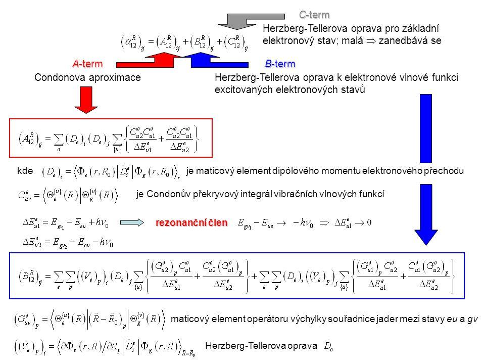 Nerezonanční přiblížení Nerezonanční přiblížení – použitelné v případě, že frekvence budícího záření je dostatečně vzdálená od frekvencí odpovídajících elektronové absorpci dané molekuly  můžeme zanedbat rozdíly v energiích jednotlivých elektronově vibračních stavů a přiřadit jim jednu hodnotu odpovídající poloze maxima absorpčního pásu elektronového přechodu e    v nerezonančním přiblížení je term A nenulový pouze pro elastický Rayleighův rozptyl !!.