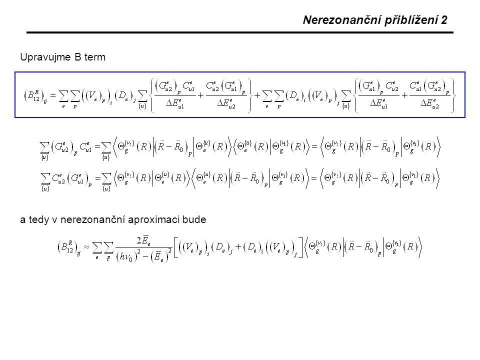 Nerezonanční přiblížení 3 Přejdeme od výchylek z rovnovážné polohy k normálním souřadnicím vibrační vlnová funkce je součinem vibračních funkcí normálních módů, kde jsou vlnové funkce a-tého normálního módu - lineárního harmonického oscilátoru o proměnné, frekvenci v kvantovém stavu Potom  povolené jsou pouze fundamentální přechody !!!