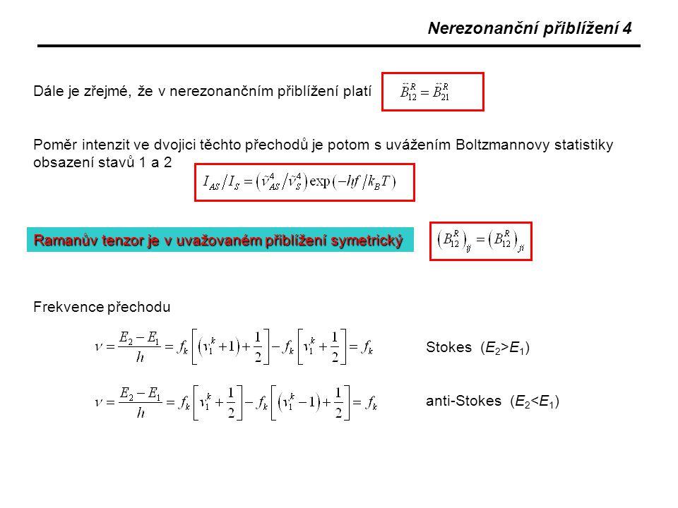 Nerezonanční přiblížení 4 Dále je zřejmé, že v nerezonančním přiblížení platí Poměr intenzit ve dvojici těchto přechodů je potom s uvážením Boltzmanno