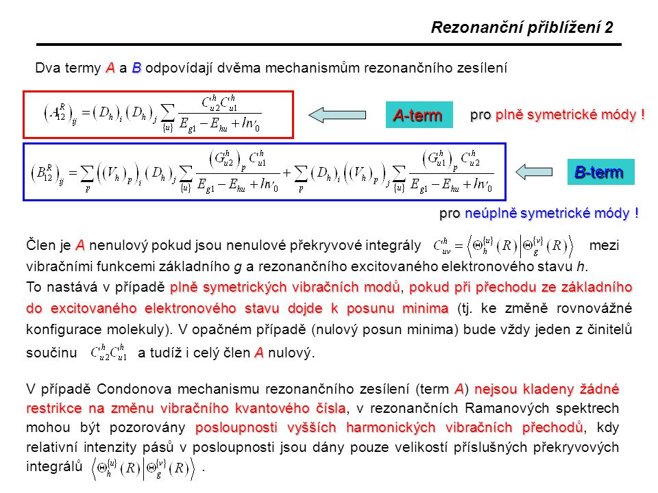 změna rovnovážné konfigurace při elektronové excitaci rovnovážná konfigurace se při elektronové excitaci nemění Rezonanční Ramanův rozptyl