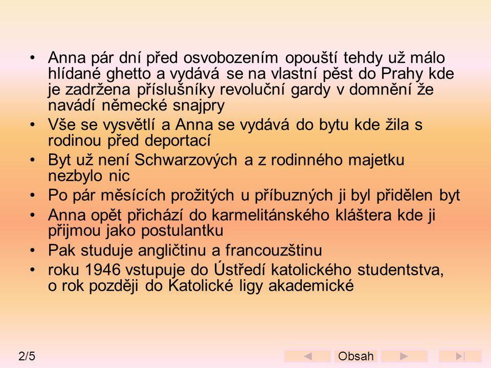 •Anna pár dní před osvobozením opouští tehdy už málo hlídané ghetto a vydává se na vlastní pěst do Prahy kde je zadržena příslušníky revoluční gardy v