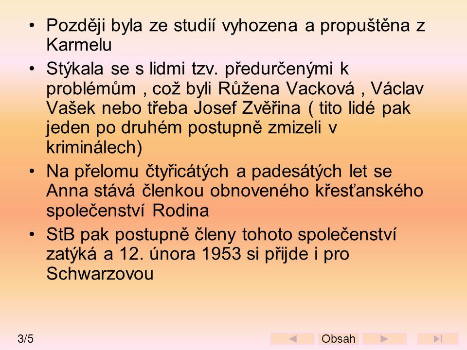 •Později byla ze studií vyhozena a propuštěna z Karmelu •Stýkala se s lidmi tzv. předurčenými k problémům, což byli Růžena Vacková, Václav Vašek nebo