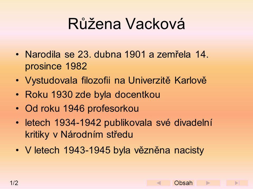 Růžena Vacková •Narodila se 23. dubna 1901 a zemřela 14. prosince 1982 •Vystudovala filozofii na Univerzitě Karlově •Roku 1930 zde byla docentkou •Od