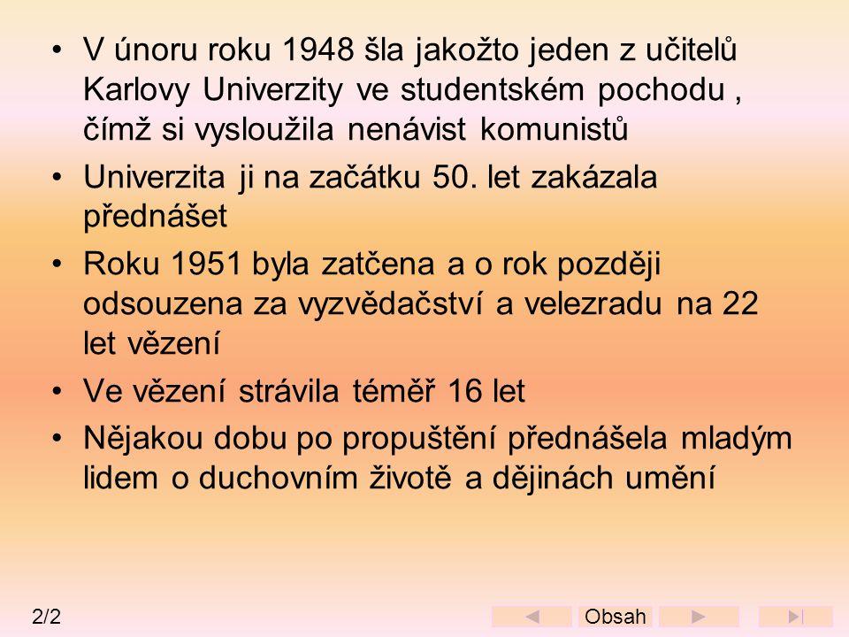 •V únoru roku 1948 šla jakožto jeden z učitelů Karlovy Univerzity ve studentském pochodu, čímž si vysloužila nenávist komunistů •Univerzita ji na začá