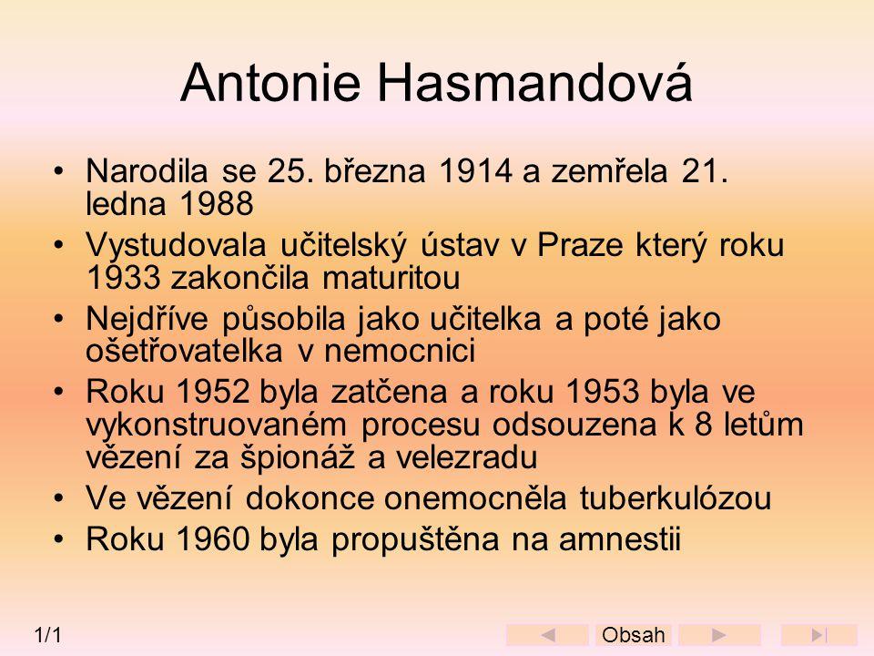 Antonie Hasmandová •Narodila se 25. března 1914 a zemřela 21. ledna 1988 •Vystudovala učitelský ústav v Praze který roku 1933 zakončila maturitou •Nej