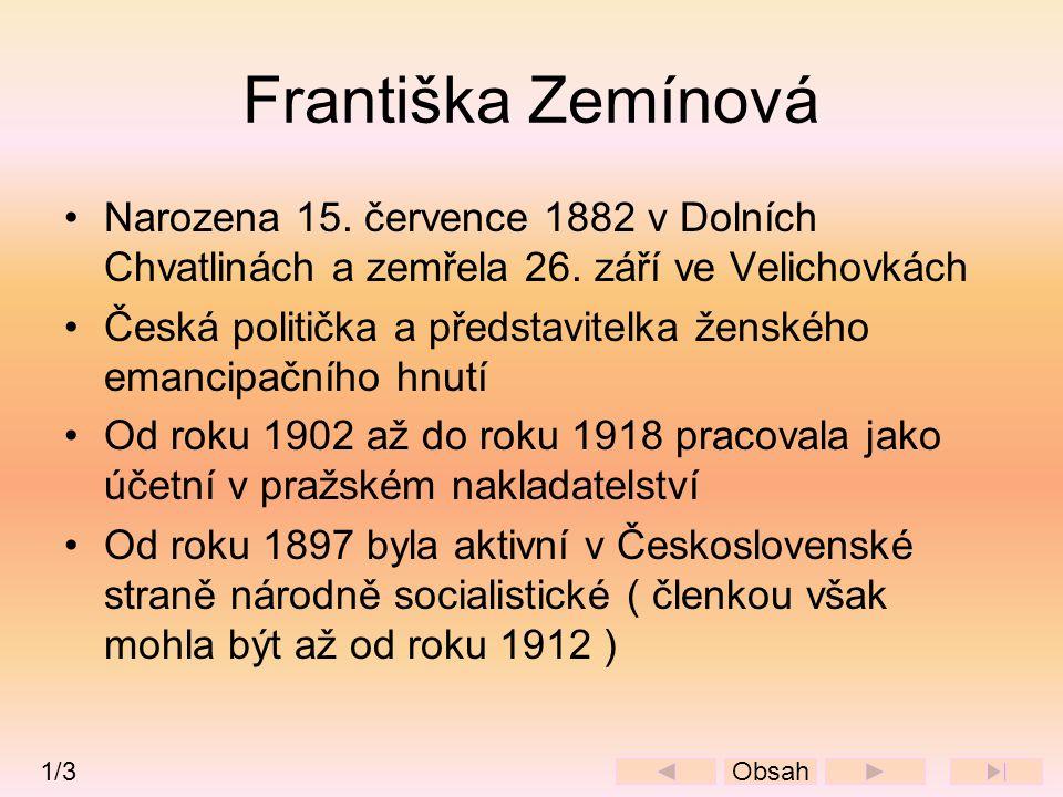 Františka Zemínová •Narozena 15. července 1882 v Dolních Chvatlinách a zemřela 26. září ve Velichovkách •Česká politička a představitelka ženského ema