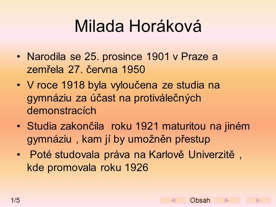 Milada Horáková •Narodila se 25. prosince 1901 v Praze a zemřela 27. června 1950 •V roce 1918 byla vyloučena ze studia na gymnáziu za účast na protivá