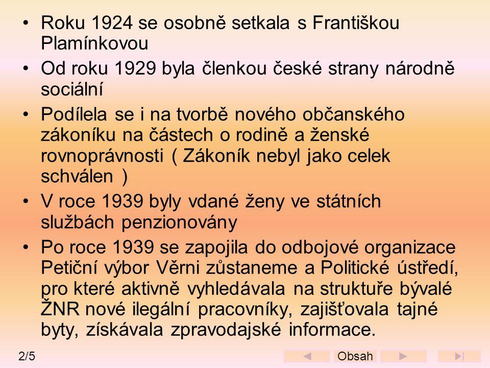 •Roku 1924 se osobně setkala s Františkou Plamínkovou •Od roku 1929 byla členkou české strany národně sociální •Podílela se i na tvorbě nového občansk