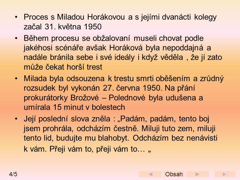 •Proces s Miladou Horákovou a s jejími dvanácti kolegy začal 31. května 1950 •Během procesu se obžalovaní museli chovat podle jakéhosi scénáře avšak H