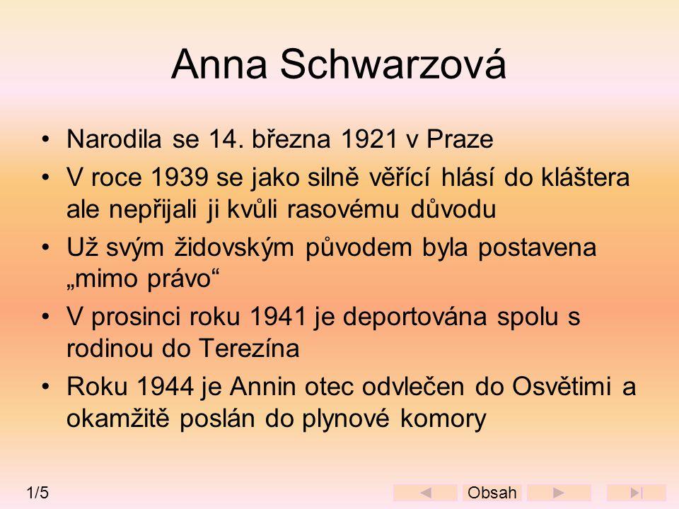 Anna Schwarzová •Narodila se 14. března 1921 v Praze •V roce 1939 se jako silně věřící hlásí do kláštera ale nepřijali ji kvůli rasovému důvodu •Už sv