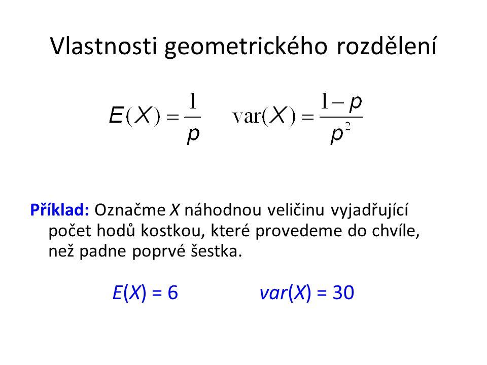 Vlastnosti geometrického rozdělení Příklad: Označme X náhodnou veličinu vyjadřující počet hodů kostkou, které provedeme do chvíle, než padne poprvé šestka.