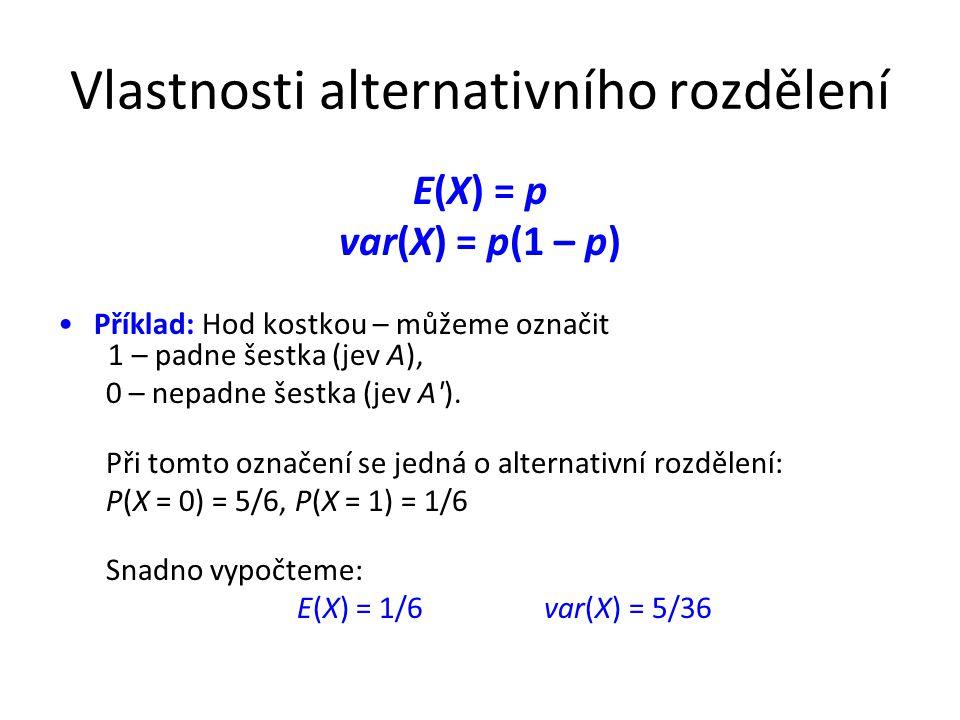 Vlastnosti alternativního rozdělení E(X) = p var(X) = p(1 – p) •Příklad: Hod kostkou – můžeme označit 1 – padne šestka (jev A), 0 – nepadne šestka (je