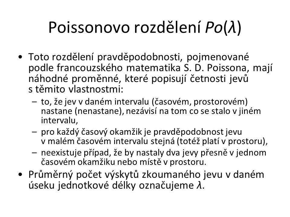 Poissonovo rozdělení Po(λ) •Toto rozdělení pravděpodobnosti, pojmenované podle francouzského matematika S. D. Poissona, mají náhodné proměnné, které p