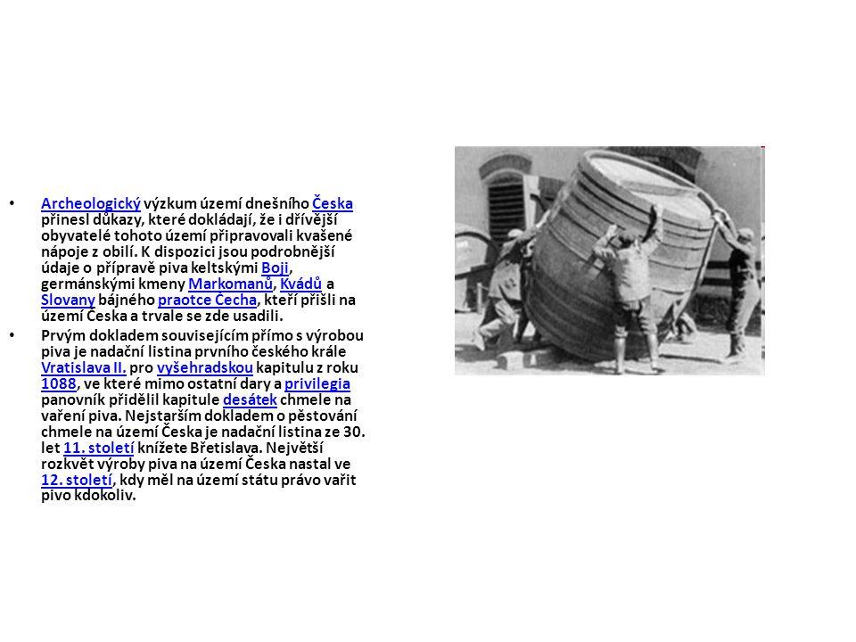 • Archeologický výzkum území dnešního Česka přinesl důkazy, které dokládají, že i dřívější obyvatelé tohoto území připravovali kvašené nápoje z obilí.