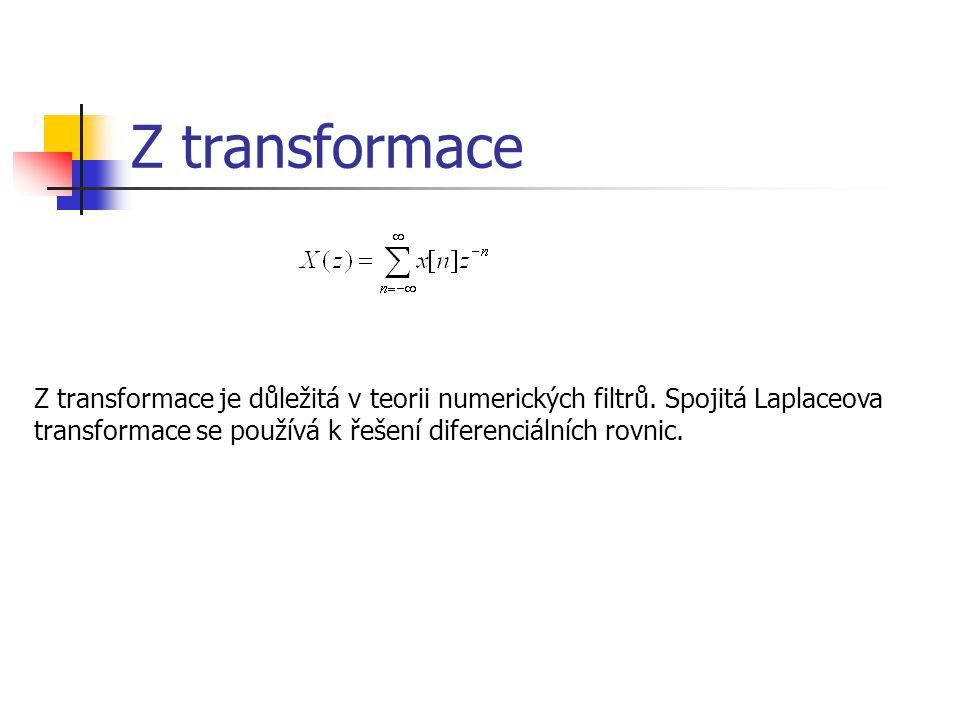 Z transformace Z transformace je důležitá v teorii numerických filtrů.