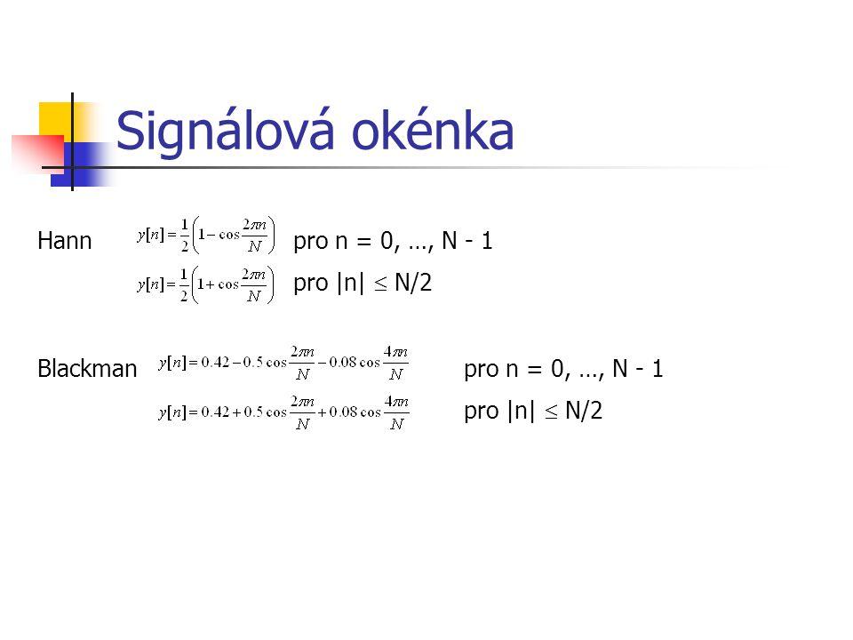 Signálová okénka Hannpro n = 0, …, N - 1 pro |n|  N/2 Blackmanpro n = 0, …, N - 1 pro |n|  N/2