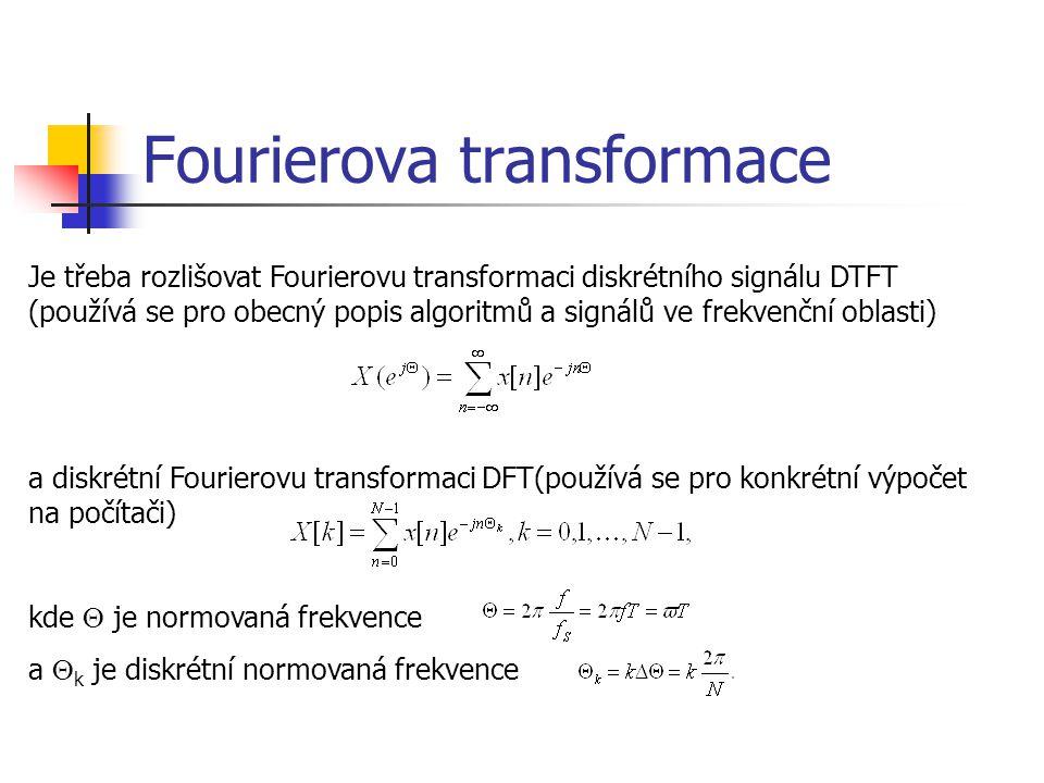 Fourierova transformace Je třeba rozlišovat Fourierovu transformaci diskrétního signálu DTFT (používá se pro obecný popis algoritmů a signálů ve frekvenční oblasti) a diskrétní Fourierovu transformaci DFT(používá se pro konkrétní výpočet na počítači) kde  je normovaná frekvence a  k je diskrétní normovaná frekvence