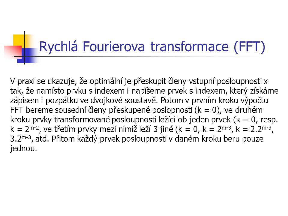 Rychlá Fourierova transformace (FFT) V praxi se ukazuje, že optimální je přeskupit členy vstupní posloupnosti x tak, že namísto prvku s indexem i napíšeme prvek s indexem, který získáme zápisem i pozpátku ve dvojkové soustavě.