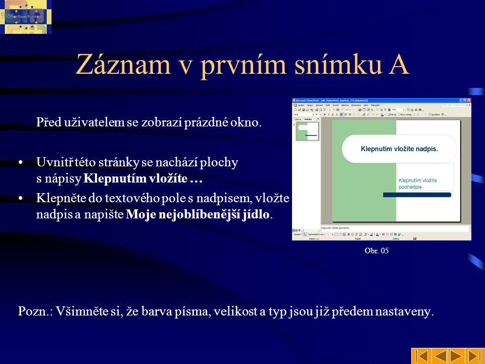 Záznam v prvním snímku A Před uživatelem se zobrazí prázdné okno.