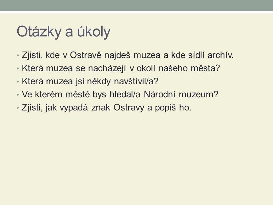 Otázky a úkoly • Zjisti, kde v Ostravě najdeš muzea a kde sídlí archív. • Která muzea se nacházejí v okolí našeho města? • Která muzea jsi někdy navšt