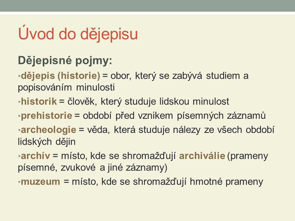 Úvod do dějepisu Dějepisné pojmy: • dějepis (historie) = obor, který se zabývá studiem a popisováním minulosti • historik = člověk, který studuje lids