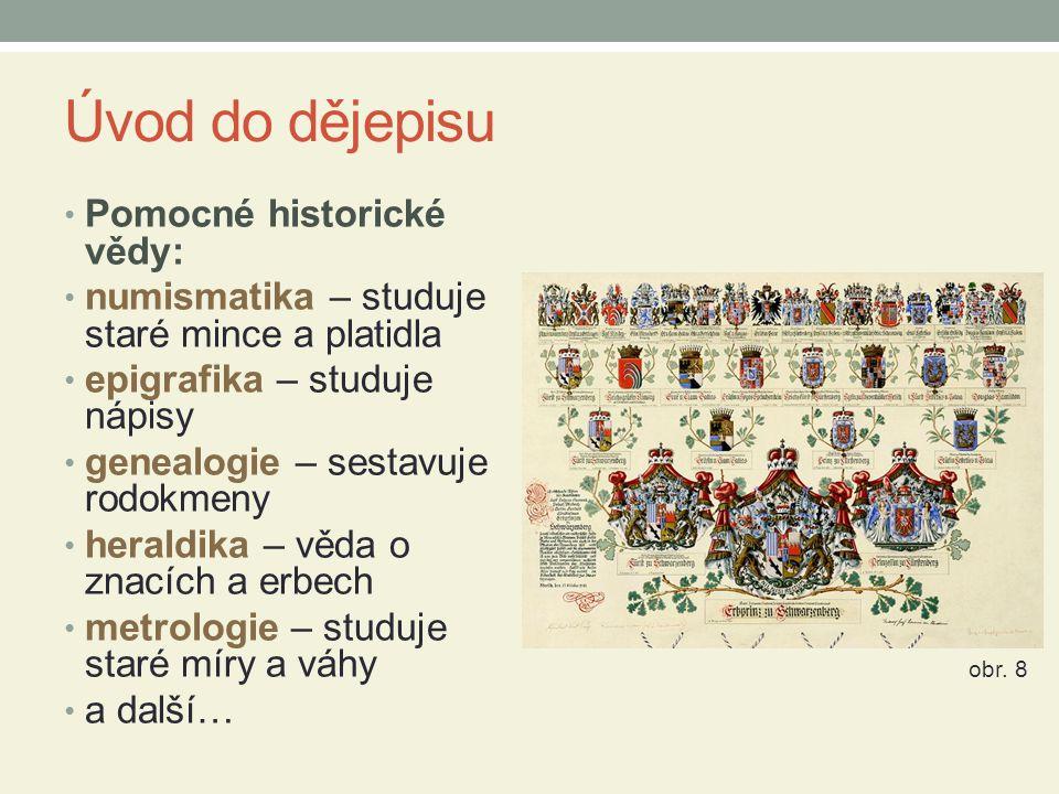 Úvod do dějepisu • Pomocné historické vědy: • numismatika – studuje staré mince a platidla • epigrafika – studuje nápisy • genealogie – sestavuje rodo