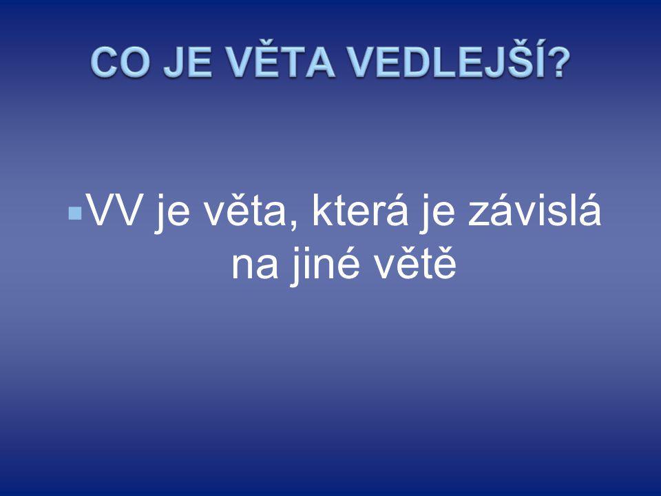  VV je věta, která je závislá na jiné větě