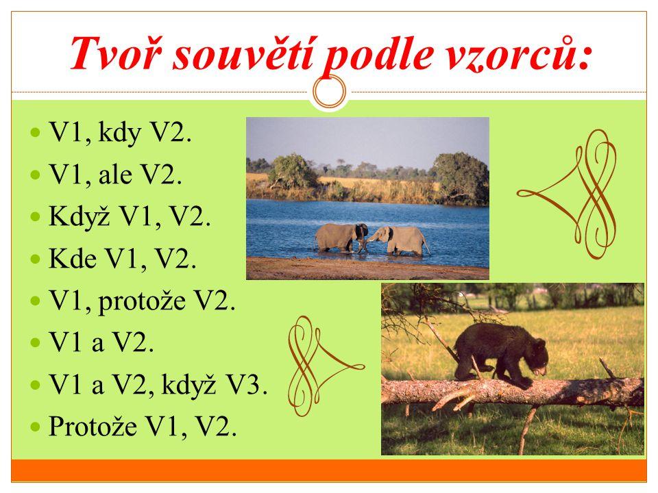 Tvoř souvětí podle vzorců:  V1, kdy V2.  V1, ale V2.  Když V1, V2.  Kde V1, V2.  V1, protože V2.  V1 a V2.  V1 a V2, když V3.  Protože V1, V2.