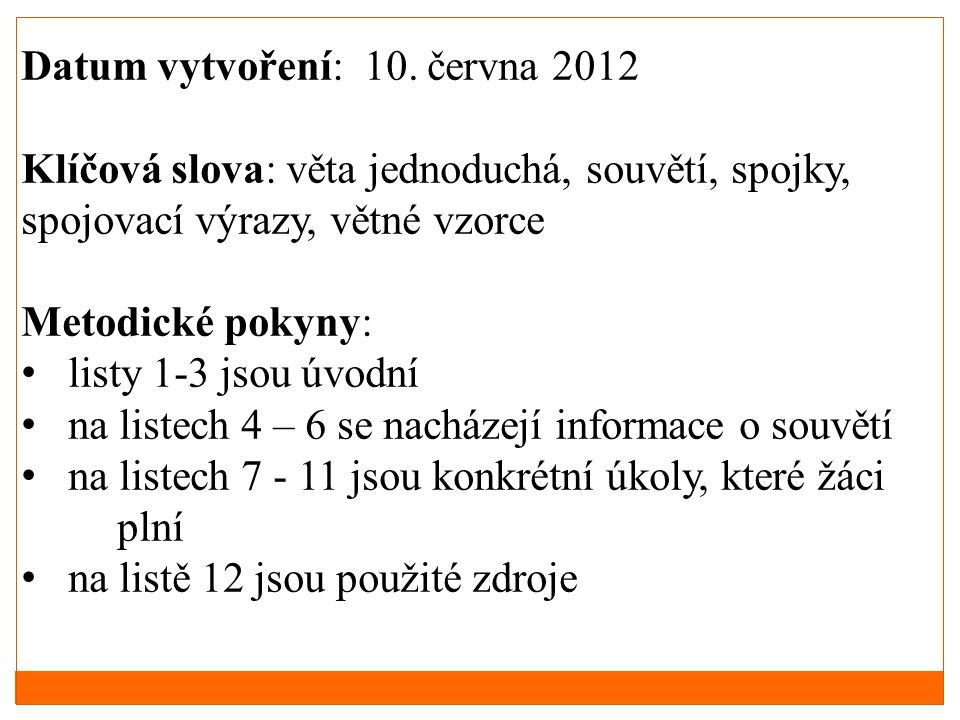 Datum vytvoření: 10. června 2012 Klíčová slova: věta jednoduchá, souvětí, spojky, spojovací výrazy, větné vzorce Metodické pokyny: • listy 1-3 jsou úv