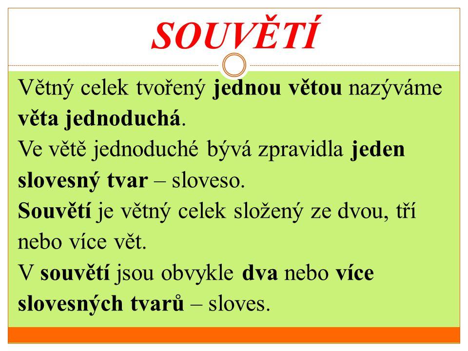 SOUVĚTÍ Věty v souvětí bývají spojovány čárkou nebo spojovacími výrazy.
