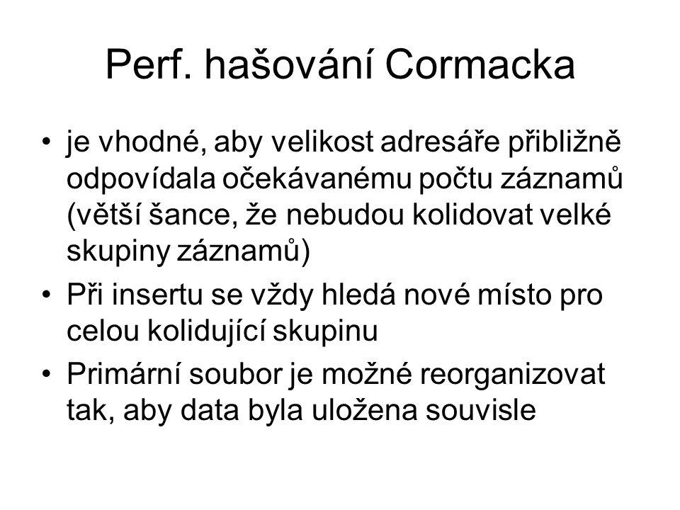 Perf. hašování Cormacka •je vhodné, aby velikost adresáře přibližně odpovídala očekávanému počtu záznamů (větší šance, že nebudou kolidovat velké skup
