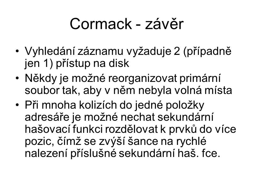 Cormack - závěr •Vyhledání záznamu vyžaduje 2 (případně jen 1) přístup na disk •Někdy je možné reorganizovat primární soubor tak, aby v něm nebyla vol