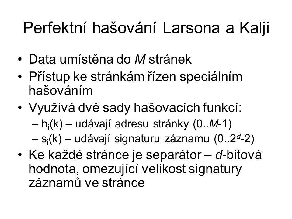 Perfektní hašování Larsona a Kalji •Data umístěna do M stránek •Přístup ke stránkám řízen speciálním hašováním •Využívá dvě sady hašovacích funkcí: –h